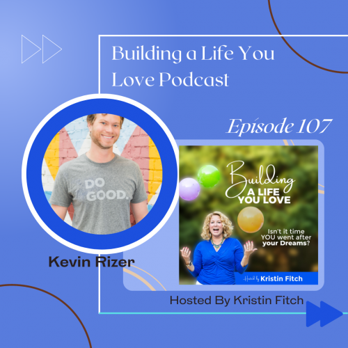 kevin-rizer_Building_a_Life_You_Love_Podcast_promo2